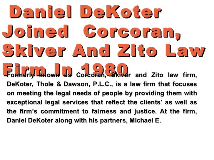 Daniel DeKoterJoined Corcoran,Skiver And Zito LawFirm In 1980Formerly known as Corcoran, Skiver and Zito law firm,DeKoter,...