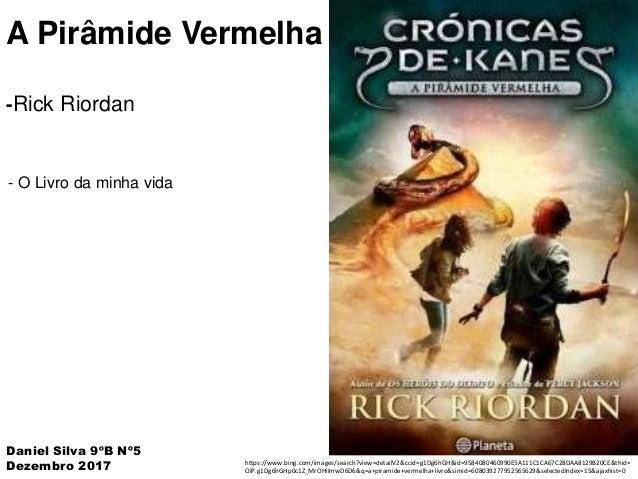 A Pirâmide Vermelha -Rick Riordan - O Livro da minha vida Daniel Silva 9ºB Nº5 Dezembro 2017 https://www.bing.com/images/s...