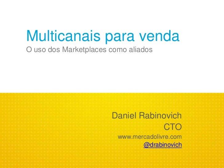 Multicanais para vendaO uso dos Marketplaces como aliados                       Daniel Rabinovich                         ...
