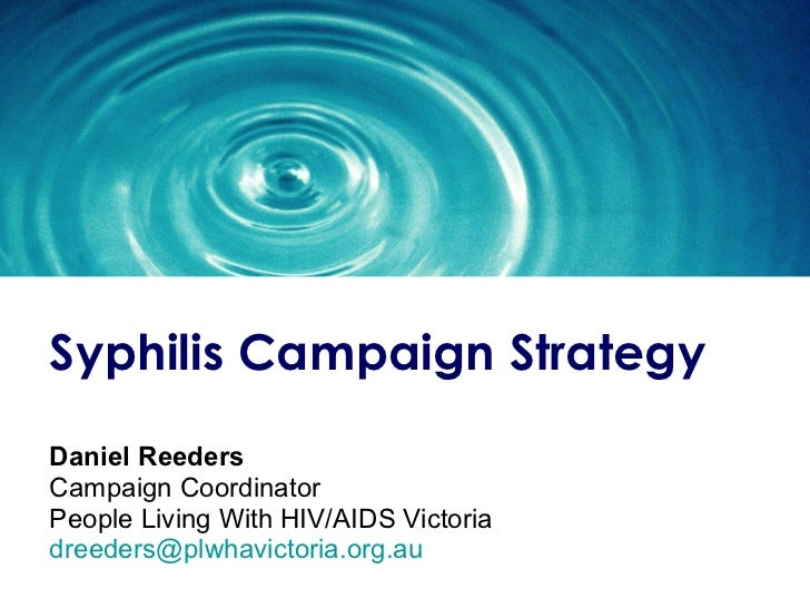 Syphilis Campaign Strategy Daniel Reeders Campaign Coordinator People Living With HIV/AIDS Victoria [email_address]