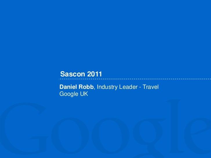 Sascon 2011<br />Daniel Robb, Industry Leader- Travel<br />Google UK<br />
