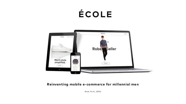 Reinventing mobile e-commerce for millennial men New York , 2016