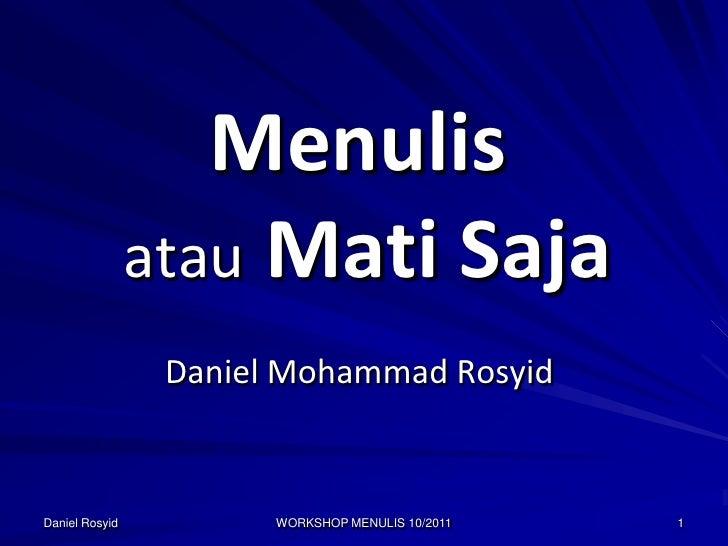Menulis                atau Mati Saja                 Daniel Mohammad RosyidDaniel Rosyid          WORKSHOP MENULIS 10/201...