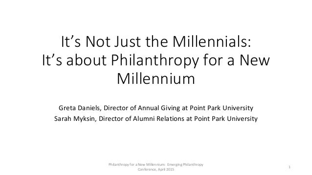 Philanthropy for a New Millennium: Emerging Philanthropy Conference, April 2015 It's Not Just the Millennials: It's about ...