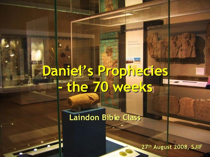 Daniel's Prophecies - the 70 weeks Laindon Bible Class 27 th  August 2008, SJIF