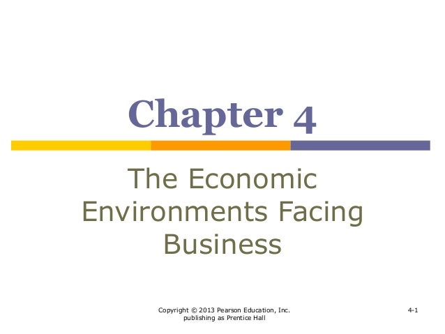 Copyright © 2013 Pearson Education, Inc. publishing as Prentice Hall 4-1 Chapter 4 The Economic Environments Facing Busine...