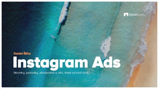 Instagram AdsNovinky, poznatky, předpovědi a věci, které se hodí znát. Daniel Šilha