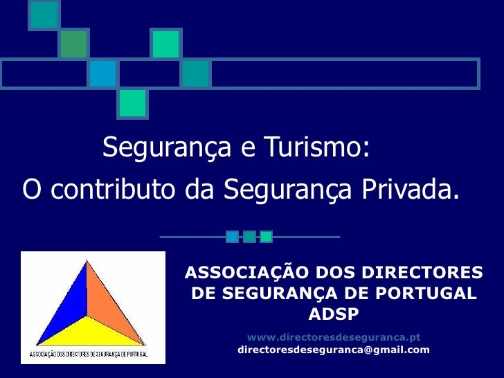 Segurança e Turismo:  O contributo da Segurança Privada. ASSOCIAÇÃO DOS DIRECTORES DE SEGURANÇA DE PORTUGAL  ADSP www.dire...