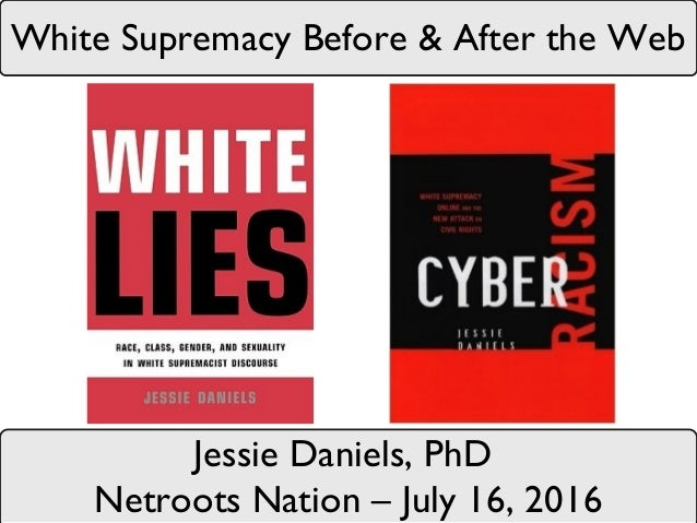 White Supremacy Before & After the Web Jessie Daniels, PhD Netroots Nation – July 16, 2016