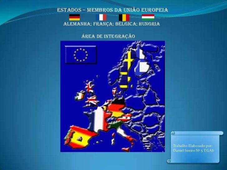 Estados – membros da União Europeia<br />Alemanha; França; Bélgica; Hungria<br />Área de Integração<br />Trabalho Elaborad...