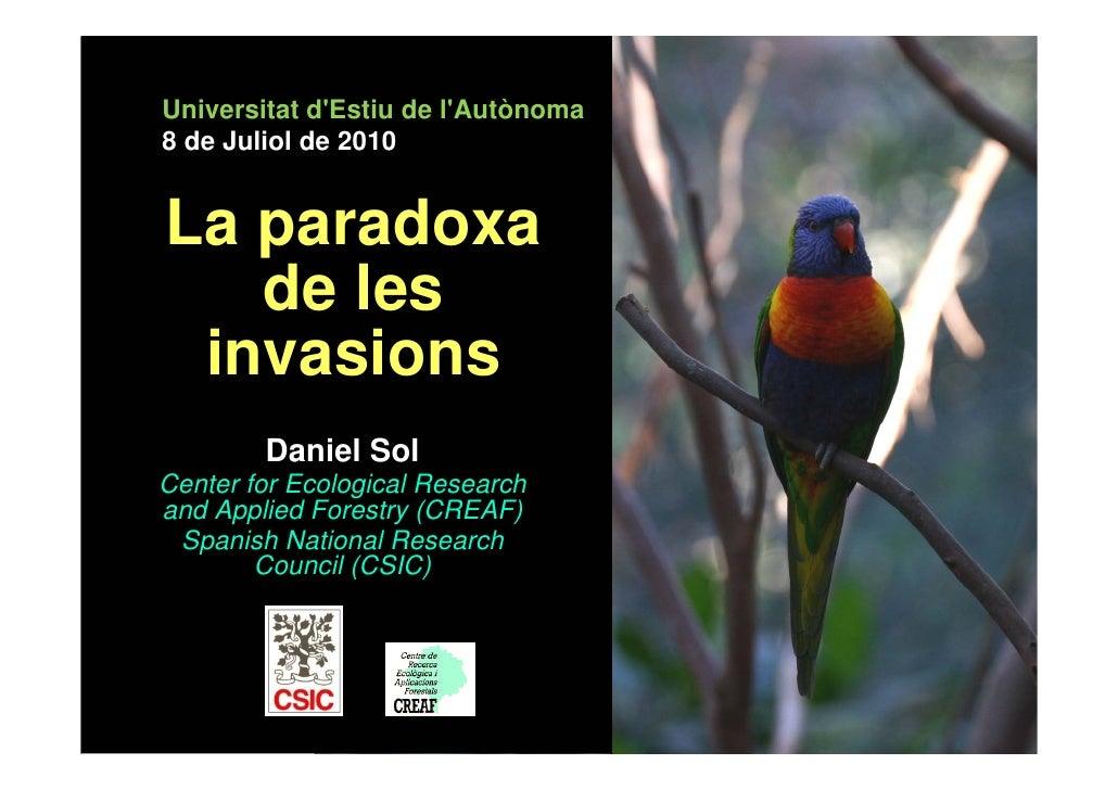 Universitat d'Estiu de l'Autònoma 8 de Juliol de 2010   La paradoxa    de les  invasions         Daniel Sol Center for Eco...