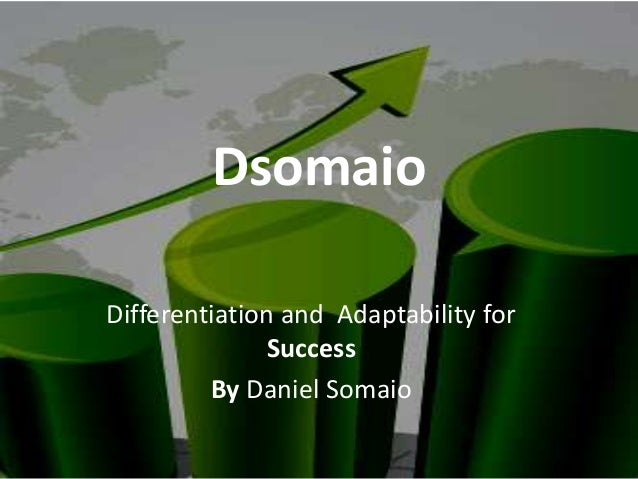 Dsomaio Differentiation and Adaptability for Success By Daniel Somaio