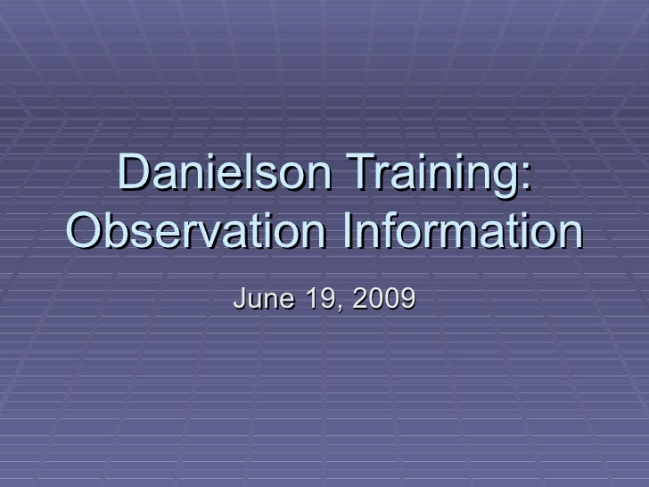 Danielson Training: Observation Information June 19, 2009