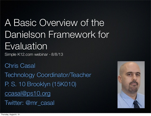 A Basic Overview of the Danielson Framework for Evaluation Simple K12.com webinar - 8/8/13 Chris Casal Technology Coordina...