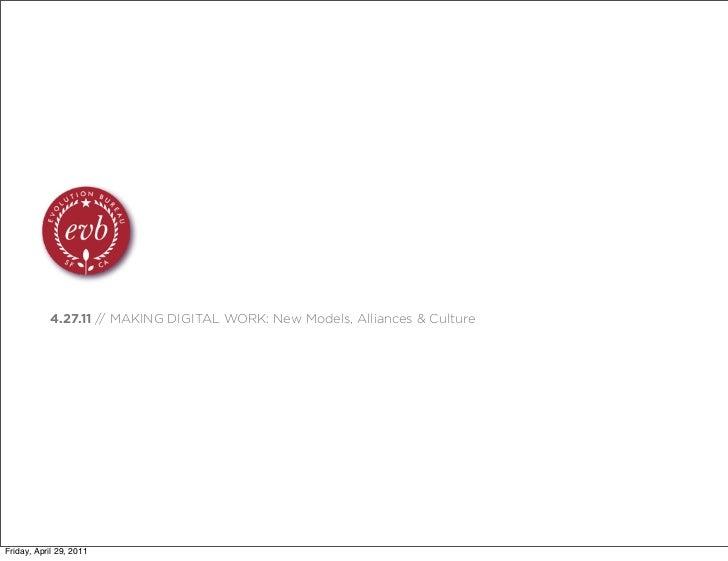 4.27.11 // MAKING DIGITAL WORK: New Models, Alliances & CultureFriday, April 29, 2011