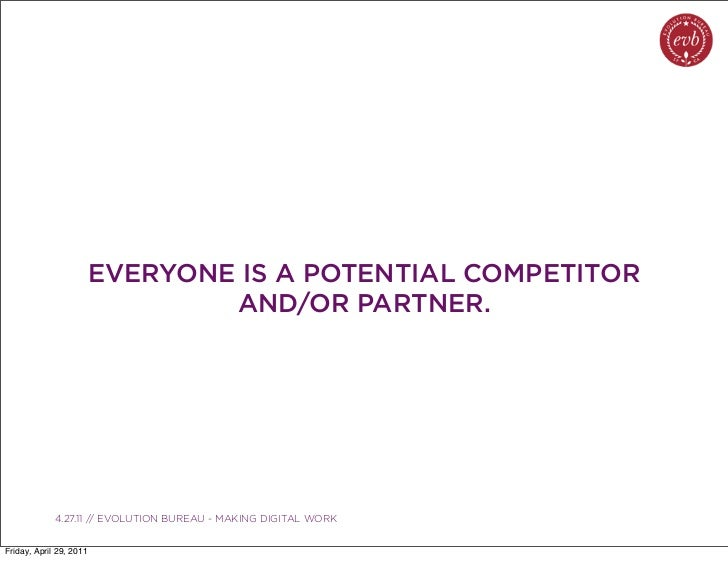 EVERYONE IS A POTENTIAL COMPETITOR                                 AND/OR PARTNER.               03.04.10 // ORBIT // ORBI...