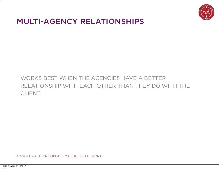 MULTI-AGENCY RELATIONSHIPS                WORKS BEST WHEN THE AGENCIES HAVE A BETTER                RELATIONSHIP WITH EACH...