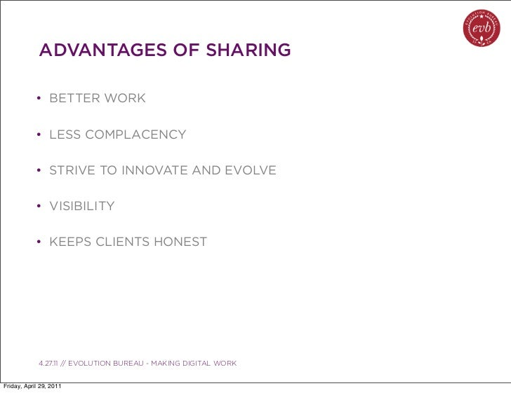 ADVANTAGES OF SHARING            • BETTER WORK            • LESS COMPLACENCY            • STRIVE TO INNOVATE AND EVOLVE   ...
