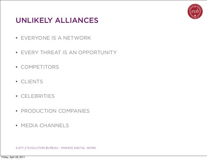 UNLIKELY ALLIANCES             • EVERYONE IS A NETWORK             • EVERY THREAT IS AN OPPORTUNITY             • COMPETIT...