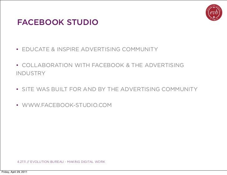 FACEBOOK STUDIO            • EDUCATE & INSPIRE ADVERTISING COMMUNITY            • COLLABORATION WITH FACEBOOK & THE ADVERT...