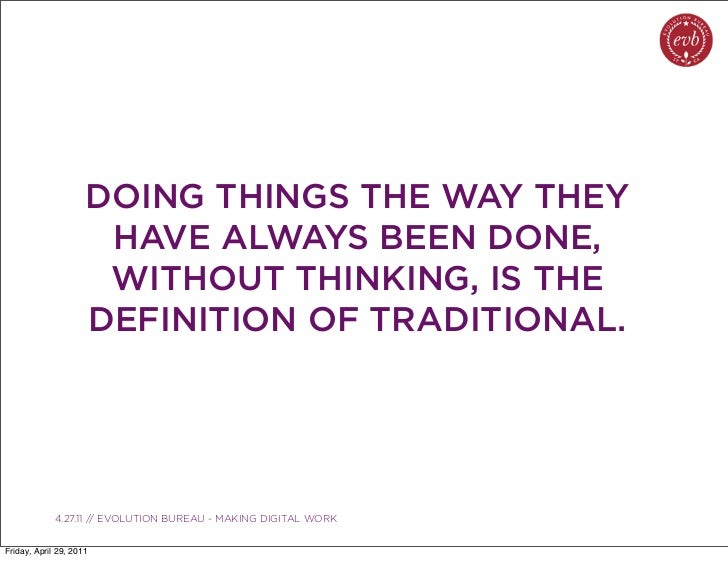 DOING THINGS THE WAY THEY                      HAVE ALWAYS BEEN DONE,                      WITHOUT THINKING, IS THE       ...