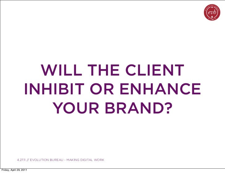 WILL THE CLIENT                  INHIBIT OR ENHANCE                     YOUR BRAND?               03.04.10 // ORBIT // ORB...