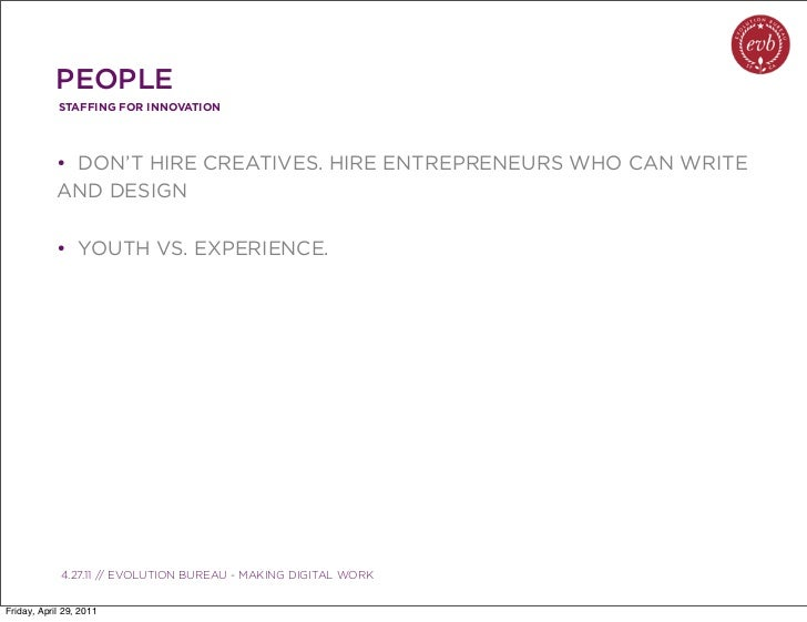 PEOPLE            STAFFING FOR INNOVATION            • DON'T HIRE CREATIVES. HIRE ENTREPRENEURS WHO CAN WRITE            A...