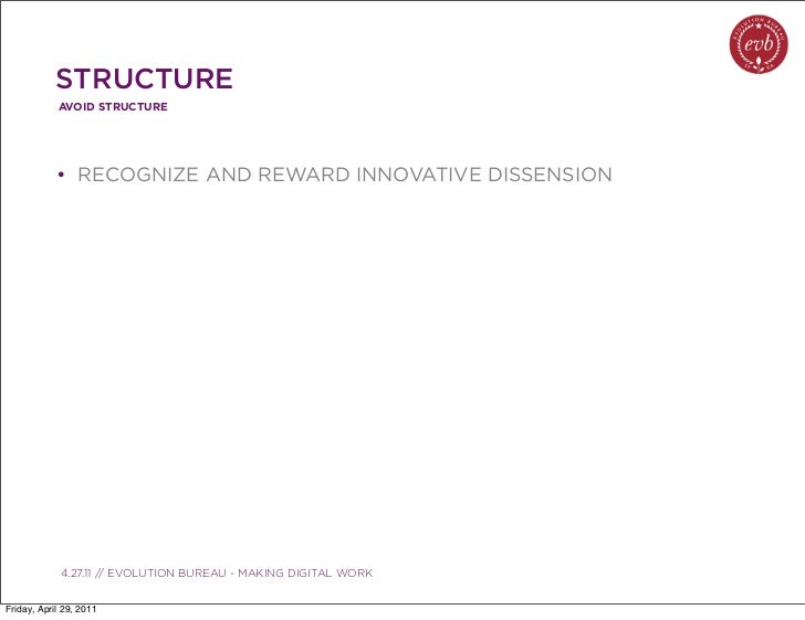 STRUCTURE            AVOID STRUCTURE            • RECOGNIZE AND REWARD INNOVATIVE DISSENSION               03.04.10 // ORB...