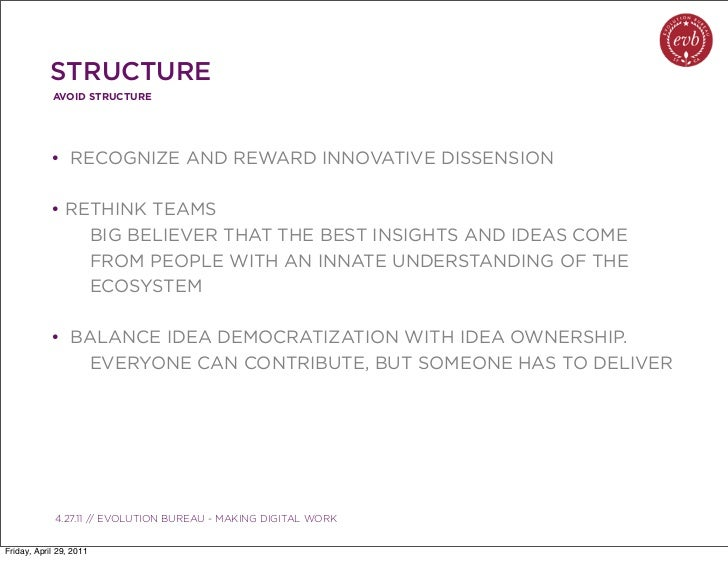 STRUCTURE            AVOID STRUCTURE            • RECOGNIZE AND REWARD INNOVATIVE DISSENSION            • RETHINK TEAMS   ...