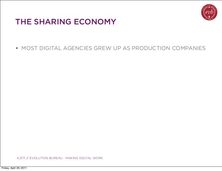 THE SHARING ECONOMY            • MOST DIGITAL AGENCIES GREW UP AS PRODUCTION COMPANIES               03.04.10 // ORBIT // ...