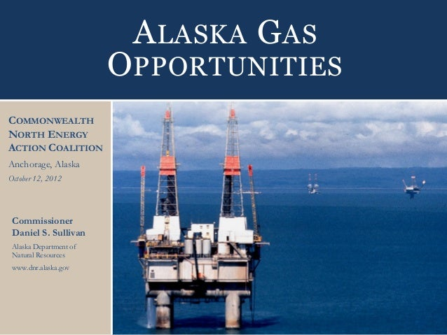 A LASKA G AS                        O PPORTUNITIESCOMMONWEALTHNORTH ENERGYACTION COALITIONAnchorage, AlaskaOctober 12, 201...