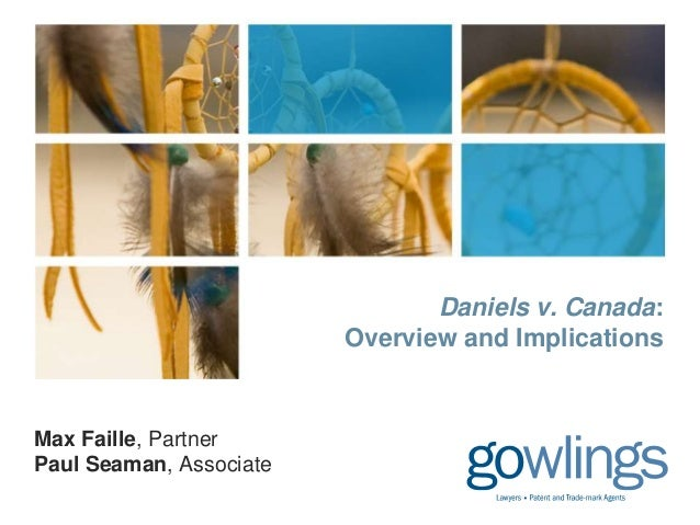 Daniels v. Canada:                         Overview and ImplicationsMax Faille, PartnerPaul Seaman, Associate