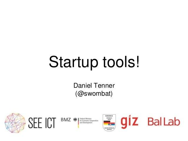 Startup tools!   Daniel Tenner   (@swombat)