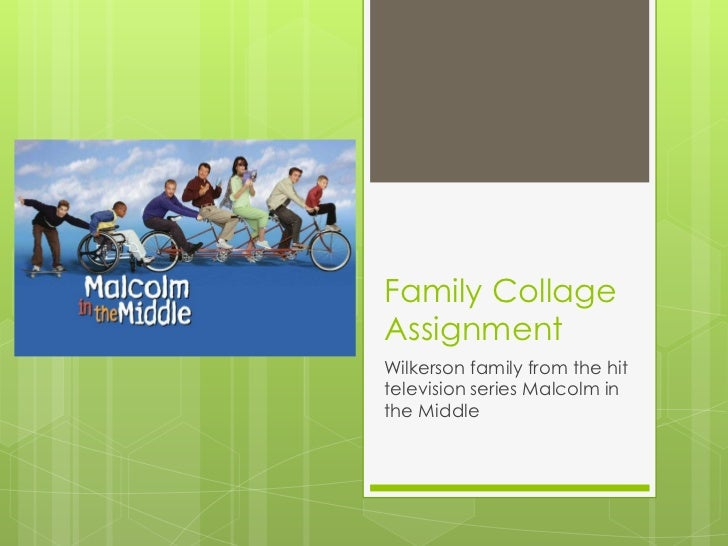 Family CollageAssignmentWilkerson family from the hittelevision series Malcolm inthe Middle