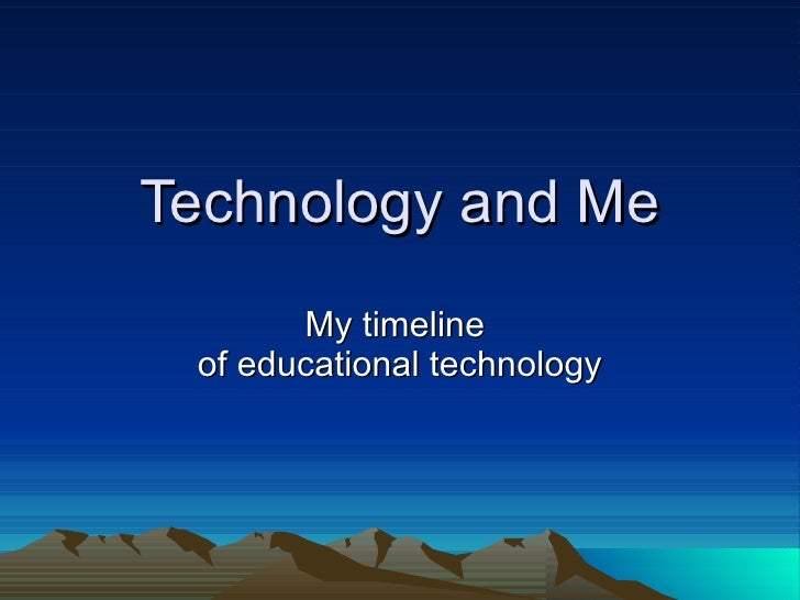 Technology and Me My timeline  of educational technology