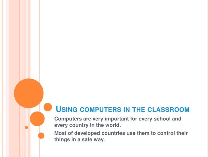 Using computers in the classroom<br />Computers are very important for every school and every country in the world. <br />...
