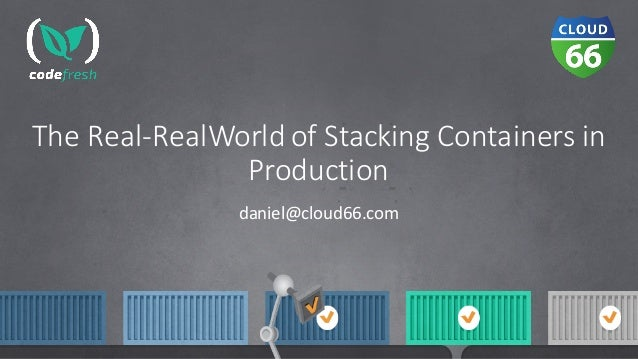 TheReal-RealWorldofStackingContainersin Production daniel@cloud66.com