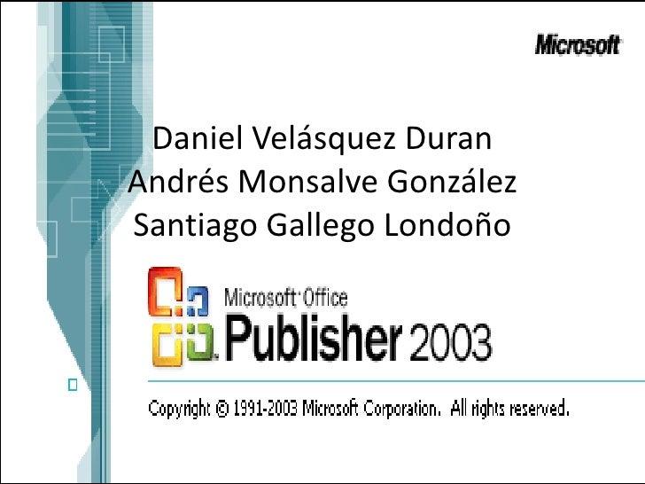 Daniel Velásquez DuranAndrés Monsalve GonzálezSantiago Gallego Londoño