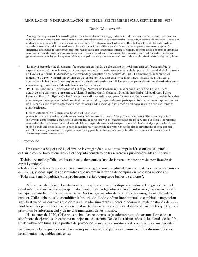REGULACIÓN Y DERREGULACION EN CHILE: SEPTIEMBRE 1973 A SEPTIEMBRE 1983* Daniel Wisecarver** A lo largo de los primeros die...
