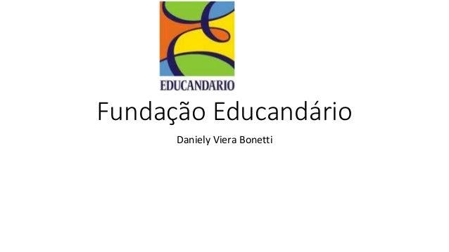Fundação Educandário  Daniely Viera Bonetti