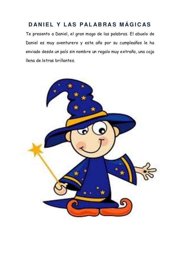 DANIEL Y LAS PAL ABRAS MÁGICASTe presento a Daniel, el gran mago de las palabras. El abuelo deDaniel es muy aventurero y e...