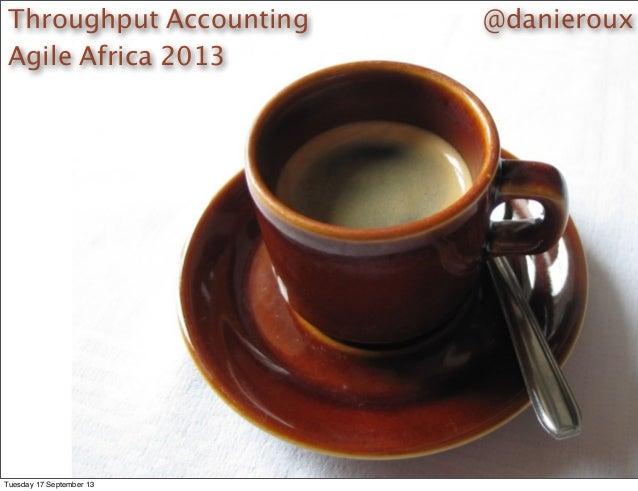 @danierouxThroughput Accounting Agile Africa 2013 Tuesday 17 September 13