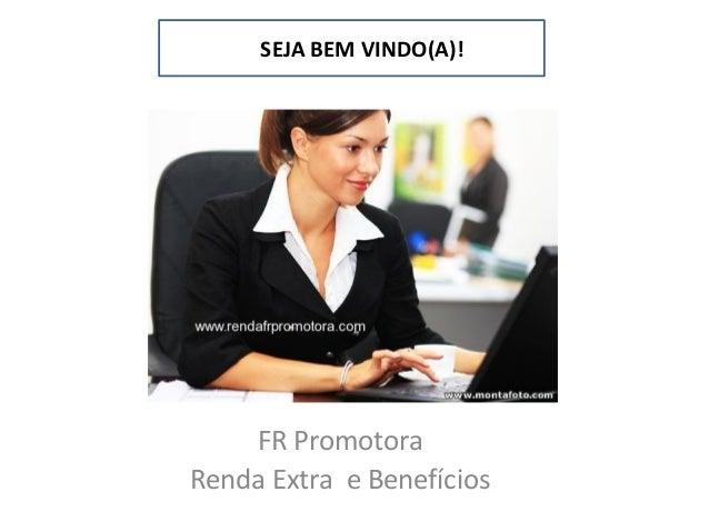 SEJA BEM VINDO(A)!  FR Promotora Renda Extra e Benefícios