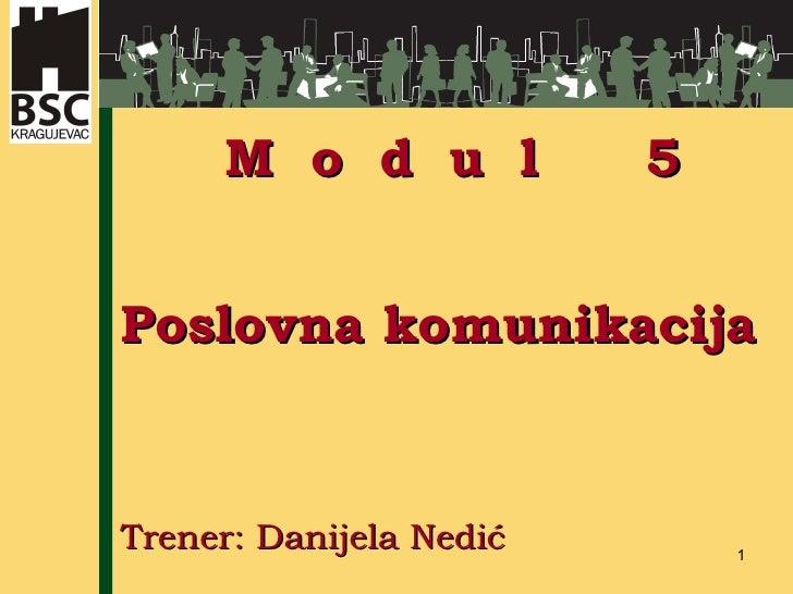 P oslovna   komunikacija   Trener: Danijela Nedić M  o  d  u  l  5