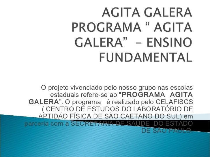 """O projeto vivenciado pelo nosso grupo nas escolas         estaduais refere-se ao """"PROGRAMA AGITA GALERA'. O programa é rea..."""