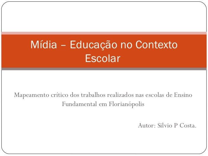 Mídia – Educação no Contexto               EscolarMapeamento crítico dos trabalhos realizados nas escolas de Ensino       ...