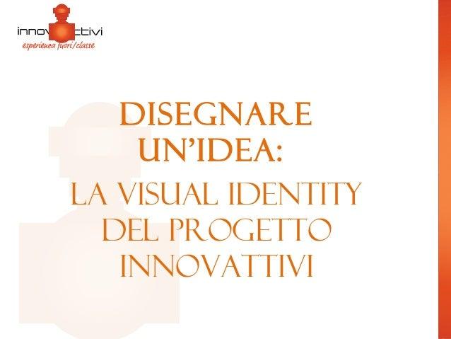 Disegnare un 39 idea la visual identity del progetto innovattivi for Disegnare un progetto