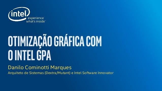 Danilo Cominotti Marques Arquiteto de Sistemas (Dextra/Mutant) e Intel Software Innovator