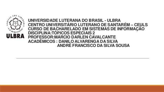 UNIVERSIDADE LUTERANA DO BRASIL - ULBRA CENTRO UNIVERSITÁRIO LUTERANO DE SANTARÉM – CEULS CURSO DE BACHARELADO EM SISTEMAS...
