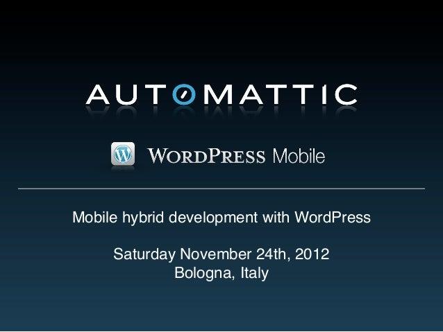 Mobile hybrid development with WordPress     Saturday November 24th, 2012             Bologna, Italy